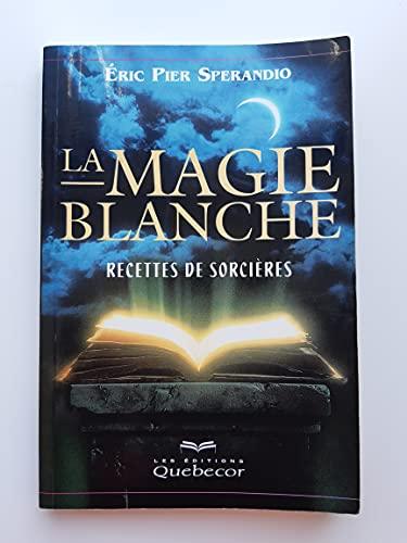 9782764001332: La Magie blanche, tome 1 : Recettes de sorcières