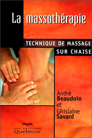 9782764004111: La massotherapie : Technique de massage sur chaise
