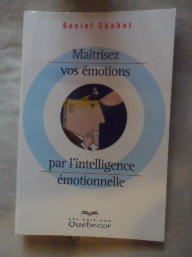 9782764004586: Maîtriser vos émotions par l'intelligence émotionnelle