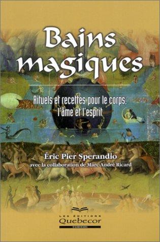 9782764005774: Bains magiques : Rituels et recettes pour le corps, l'âme et l'esprit
