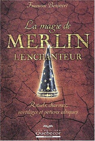 La magie de Merlin l'enchanteur: Francine Boisvert