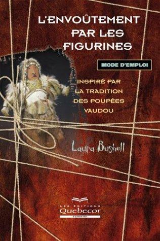 9782764006498: L'envo�tement par les figurines inspir� par la tradition des poup�es vaudou : Mode d'emploi