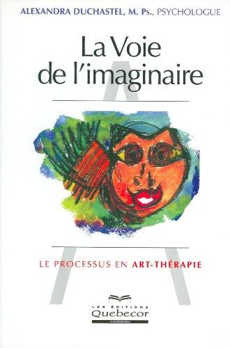 9782764006948: La Voie de l'imaginaire : Le processus en Art - Thérapie