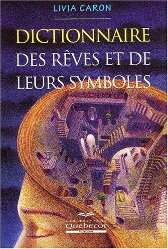 Dictionnaire des r?ves et de leurs symboles: Caron, Livia