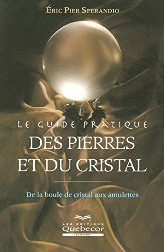 Le guide pratique des pierres et du cristal : De la boule de cristal aux amulettes: n/a