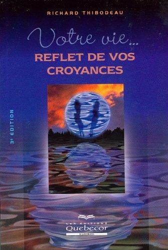 9782764009871: Votre Vie Reflet De Vos Croyances