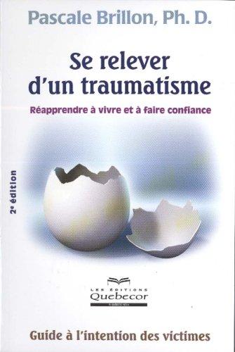 SE RELEVER D'UN TRAUMATISME -2E ED.: Pascale Brillon