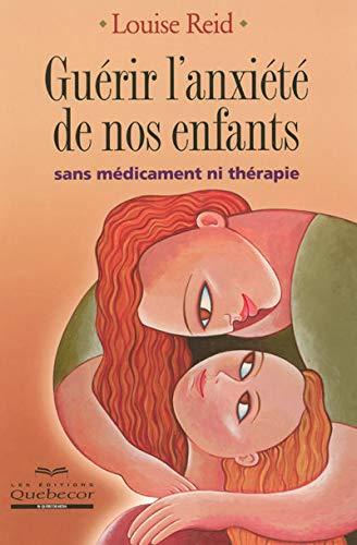 9782764011591: Guérir l'anxiété de nos enfants : Sans médicament ni thérapie