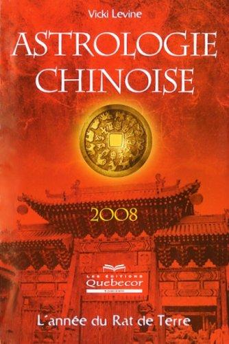 Astrologie chinoise 2008 - Vicki Levine: L'ann?e: Levine, Vicki