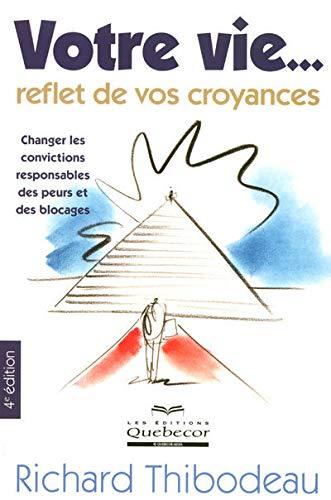 9782764012451: Votre...reflet de vos croyances (4e �dition): Changer les convictions responsables des peurs et des blocages