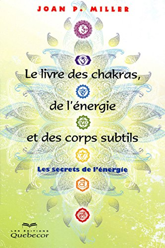 9782764013991: Le livre des chakras, de l'énergie et des corps subtils : Les secrets de l'énergie