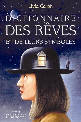 Dictionnaire des r?ves et leurs symboles: et: Livia Caron