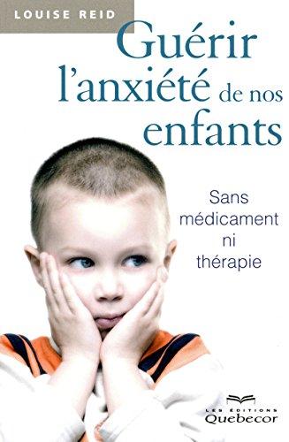 9782764016688: Guérir l'anxiété de nos enfants : Sans médicament ni thérapie