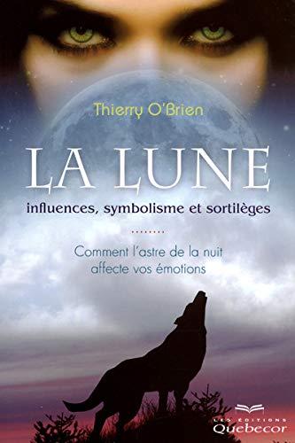 9782764017142: lune: influences, symbolisme et sortilèges: Comment l'astre de la nuit affecte nos émotions