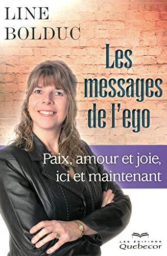 9782764017241: Les Messages de l'Ego - Paix, Amour et Joie, Ici et Maintenant