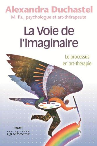 9782764019535: La Voie de l'Imaginaire : le Processus en Art-Thérapie 3e ed.