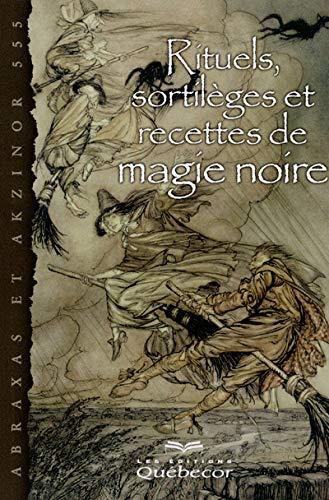 9782764020135: Rituels, sortilèges et recettes de magie noire