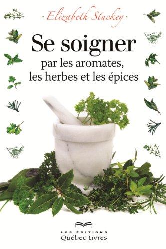 9782764020746: Se Soigner par les Aromates, les Herbes et les Epices