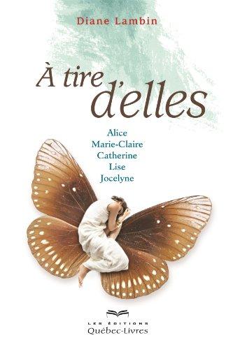 tire d'elles: Alice, Marie-Claire, Catherine, Lise, Jocelyne: Lambin, Diane, Larivi?re,