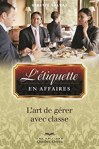 9782764023945: L'Etiquette en Affaires: l' Art de Gerer Ses Affaires avec Classe