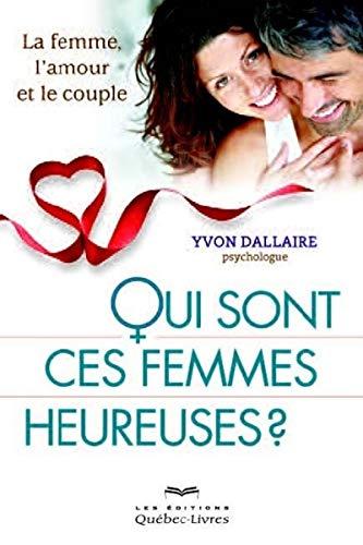 Qui sont ces femmes heureuses?: Dallaire, Yvon