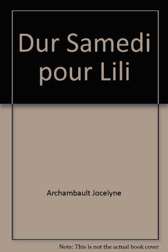 DUR SAMEDI POUR LILI: ARCHAMBAULT JOCELYNE