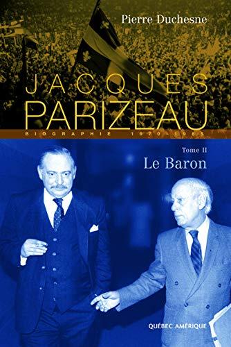 JACQUES PARIZEAU T.02 : LE BARON: DUCHESNE PIERRE