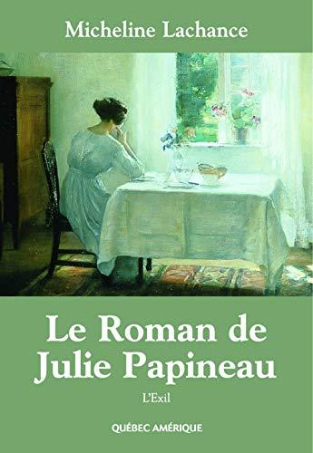 ROMAN DE JULIE PAPINEAU (LE) T.02 : L'EXIL: LACHANCE MICHELINE