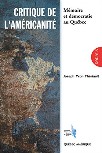 Critique de l'americanite: Memoire et democratie au Quebec (Debats) (French Edition): ...
