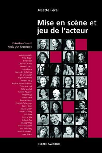 MISE EN SCÈNE ET JEU DE L'ACTEUR T.03 : VOIX DE FEMMES: F�RAL JOSETTE