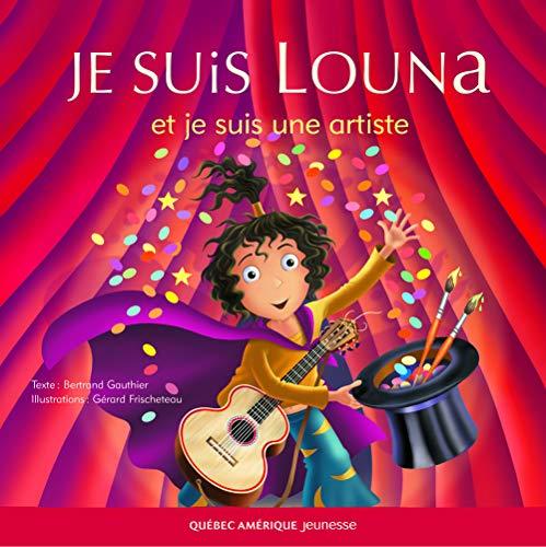 9782764404171: Je Suis Louna et Je Suis une Artiste (French Edition)