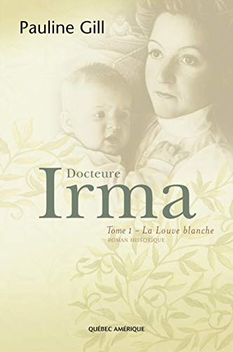 DOCTEURE IRMA T.01 : LA LOUVE BLANCHE: GILL PAULINE