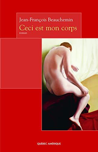 CECI EST MON CORPS: BEAUCHEMIN JEAN-FRAN�OIS