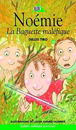 NOÉMIE T.18 : LA BAGUETTE MALÉFIQUE: TIBO GILLES