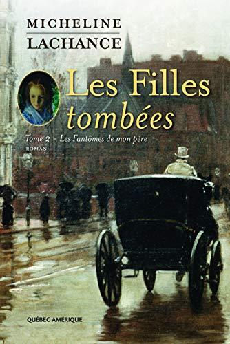 FILLES TOMBÉES (LES) T.02 : LES FANTÔMES DE MON PÈRE: LACHANCE MICHELINE