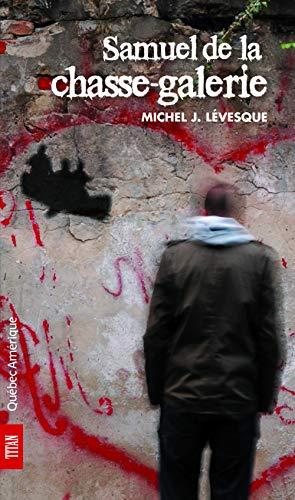 Samuel de la chasse-galerie - Lévesque, Michel J.