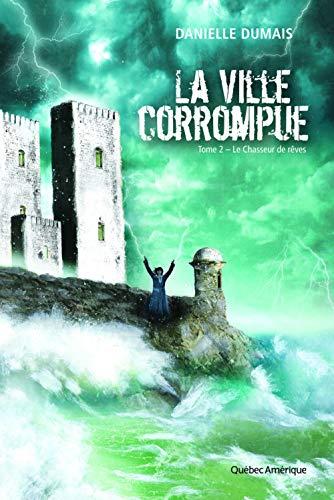 VILLE CORROMPUE (LA) T.02 : LE CHASSEUR DE RÊVES: DUMAIS DANIELLE