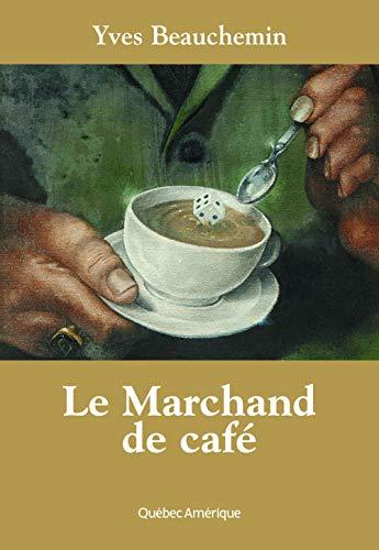 MARCHAND DE CAFÉ (LE): BEAUCHEMIN YVES