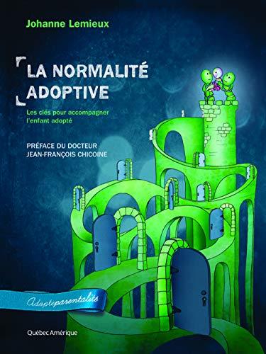 9782764422373: La normalite adoptive. les cles pour bien comprendre son enfant a (Adopteparentalité)