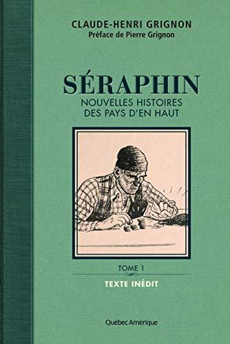 SÉRAPHIN, NOUVELLES HISTOIRES DES PAYS D'EN HAUT T.01: GRIGNON CLAUDE-HENRI