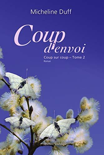 Coup d'envoi: Coup sur coup, Tome 2 (French Edition): Duff, Micheline