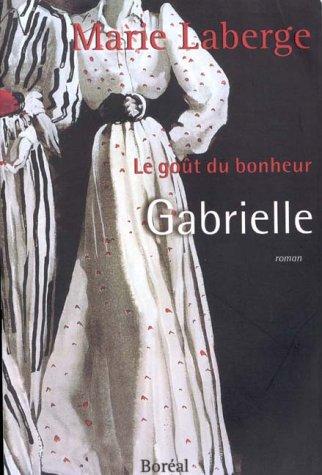 9782764600757: Gabrielle : Le Gout du bonheur, Vol. 1