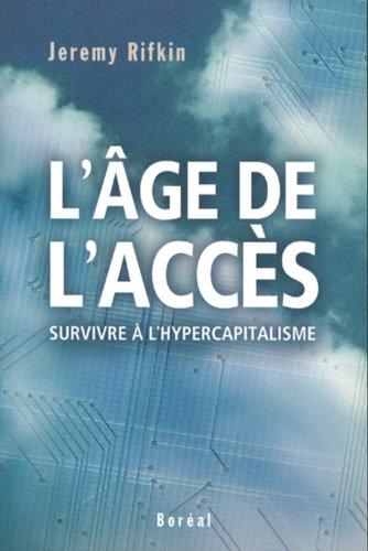 L'age De L'acces. Survivre a L'hypercapitalisme: Jeremy RIFKIN