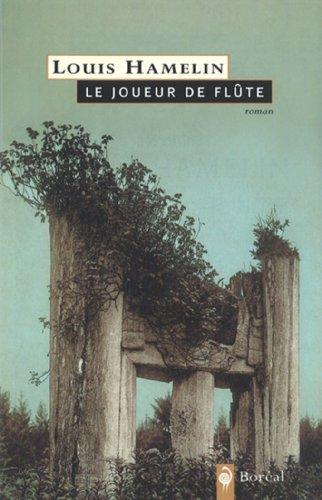 Le Joueur De Flute: Roman: Louis Hamelin
