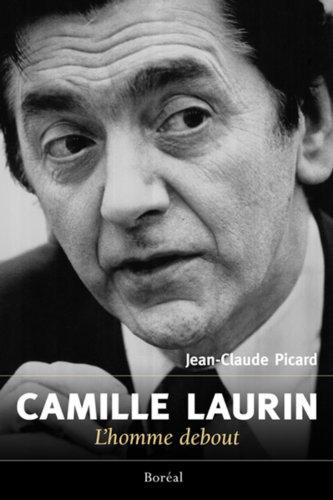 Camille Laurin: l'homme debout: Picard, Jean-Claude