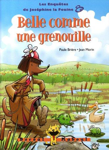 9782764604984: Belle Comme une Grenouille. les Enqu�tes de Josephine la Fouine 8.
