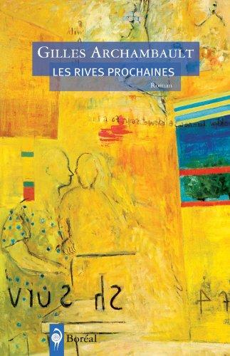 Rives prochaines (Les): Gilles Archambault