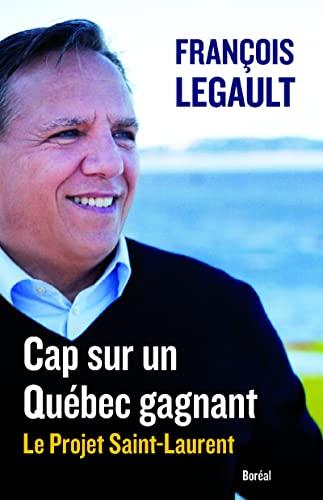 Cap sur un Québec gagnant: Legault, Fran�ois