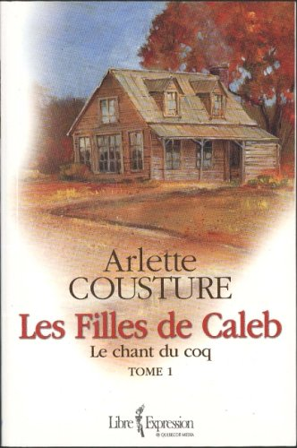 9782764801093: Le chant du Coq (Les Filles de Caleb, #1)
