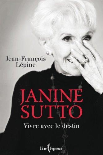 Janine Sutto: Vivre avec le destin: L?pine Jean-Fran?ois